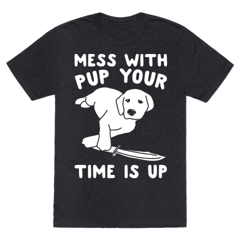 Your Time Is Up Mess With Pup Y...