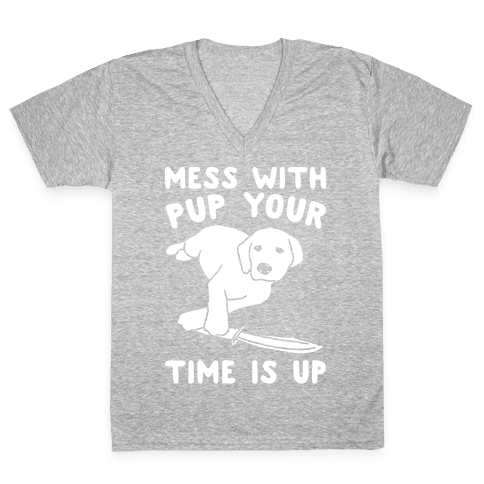 Mess With Pup Your Time Is Up White Print V-Neck Tee Shirt