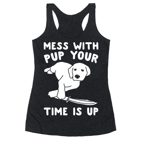 Mess With Pup Your Time Is Up White Print Racerback Tank Top
