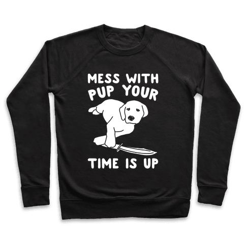 Mess With Pup Your Time Is Up White Print Pullover