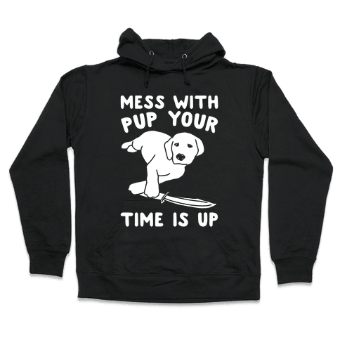 Mess With Pup Your Time Is Up White Print Hooded Sweatshirt