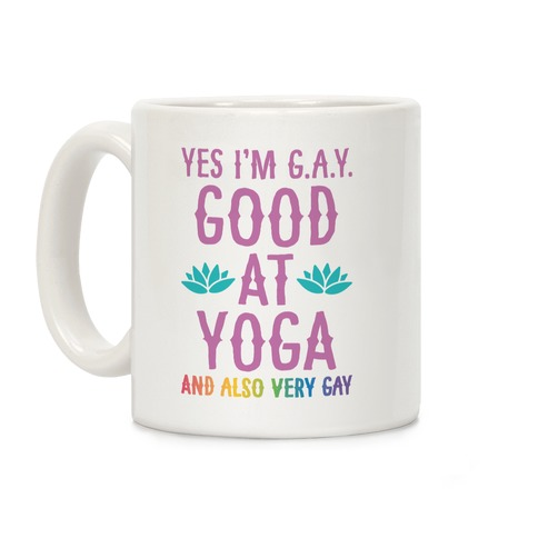 Yes I'm G.A.Y. (Good At Yoga) And Also Very Gay Coffee Mug