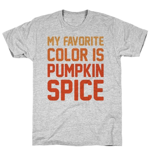 My favorite Color Is Pumpkin Spice Parody T-Shirt