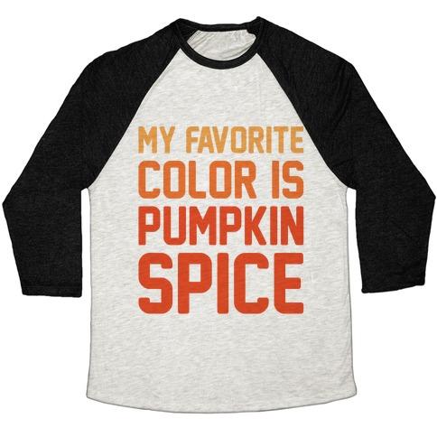 My favorite Color Is Pumpkin Spice Parody Baseball Tee