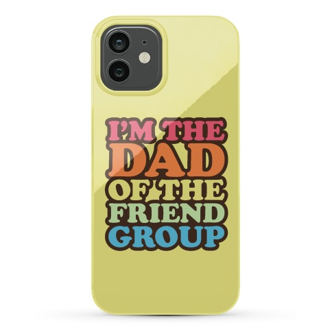 I'm The Dad of The Friend Group Phone Case