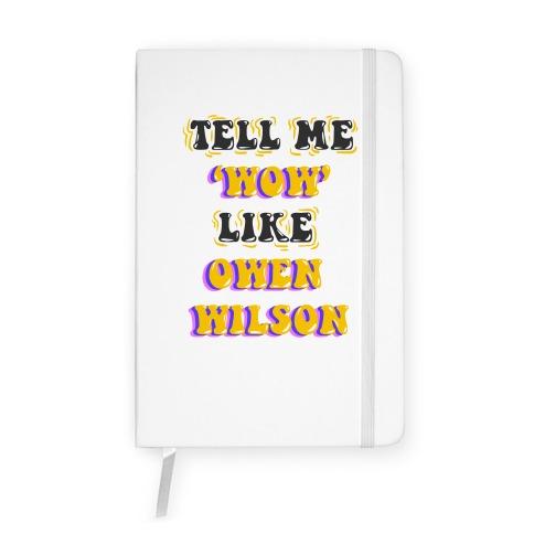 Tell Me Wow Like Owen Wilson Notebook
