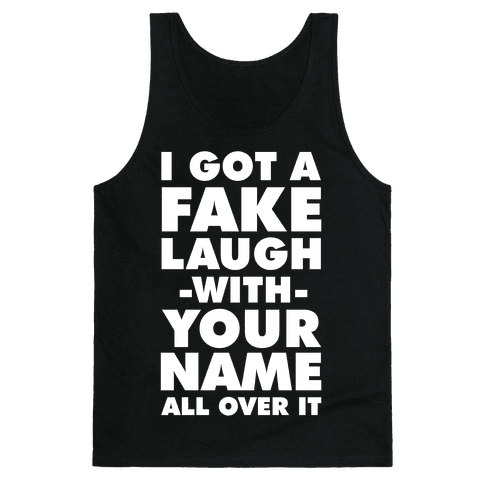 I Got a Fake Laugh Tank Top