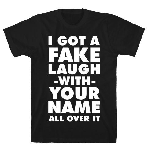 I Got a Fake Laugh Mens T-Shirt