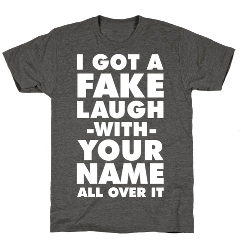 I Got a Fake Laugh T-Shirt