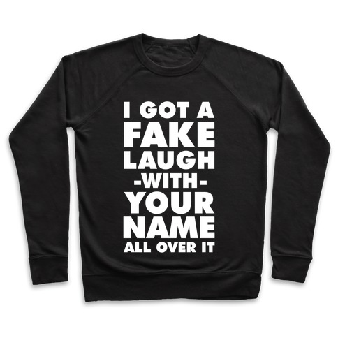 I Got a Fake Laugh Pullover