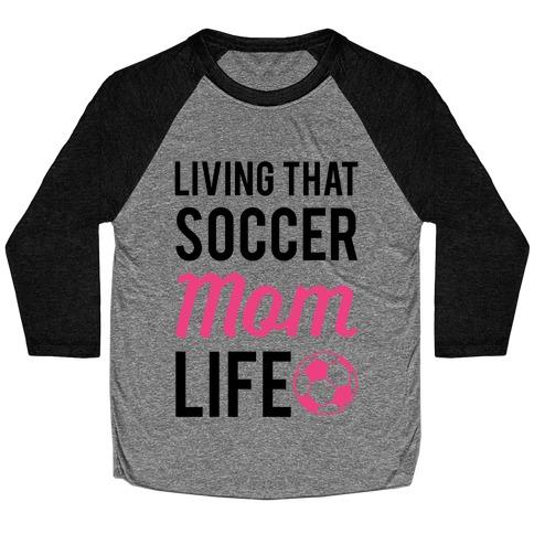 Living That Soccer Mom Life Baseball Tee
