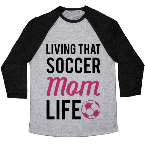 Living That Soccer Mom Life Baseball Tee