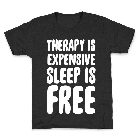 Therapy is Expensive - Sleep is Free Kids T-Shirt
