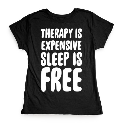 Therapy is Expensive - Sleep is Free Womens T-Shirt