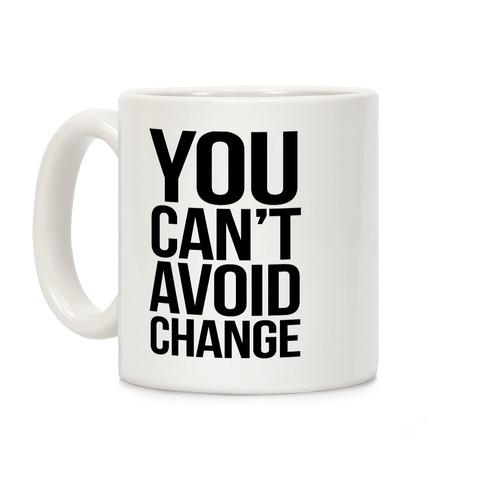 You Can't Avoid Change Coffee Mug