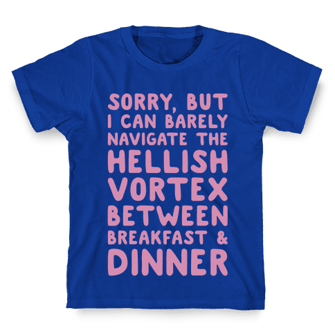 I Can Barely Navigate The Hellish Vortex Between Breakfast & Dinner White Print Kids T-Shirt