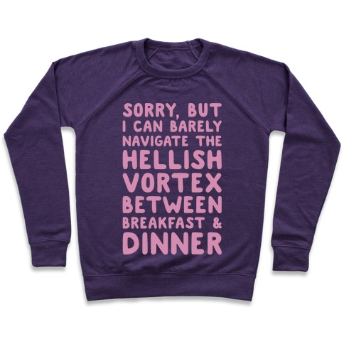 I Can Barely Navigate The Hellish Vortex Between Breakfast & Dinner White Print Pullover
