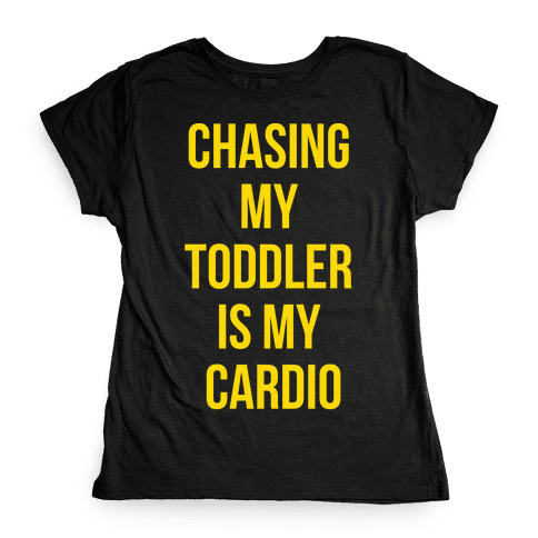 Chasing My Toddler is my Cardio Womens T-Shirt