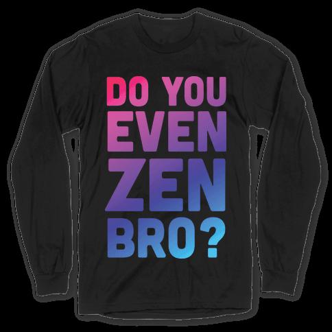 Do You Even Zen Bro Yoga Long Sleeve T-Shirt
