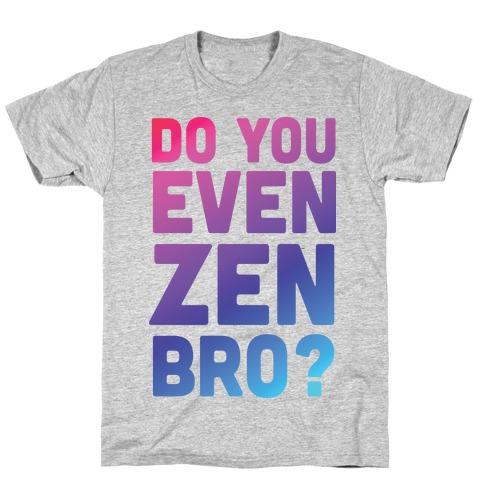 Do You Even Zen Bro Yoga T-Shirt
