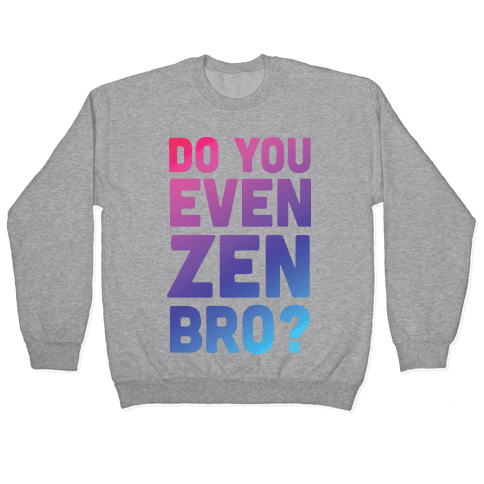 Do You Even Zen Bro Yoga Pullover