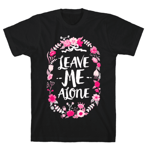 Leave Me Alone Mens T-Shirt