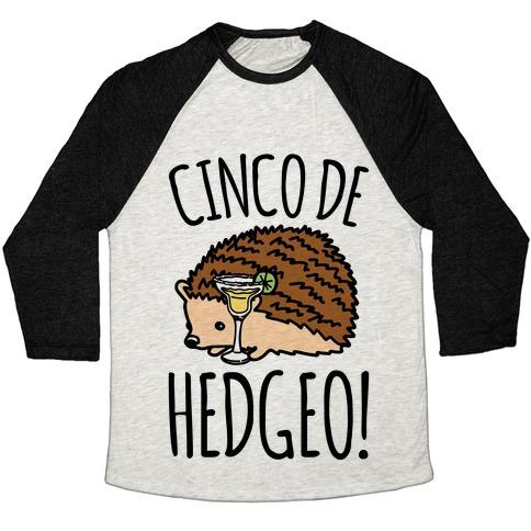 Cinco De Hedgeo Cinco De Mayo Hedgehog Parody Baseball Tee