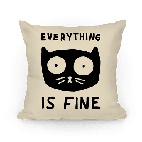 Everything Is Fine Cat Pillow
