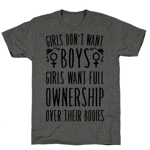 Girls Don't Want Boys Girls Want Full Ownership Over Their Bodies T-Shirt