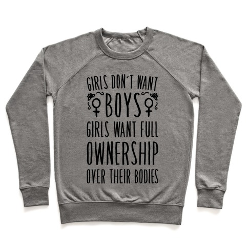 Girls Don't Want Boys Girls Want Full Ownership Over Their Bodies Pullover