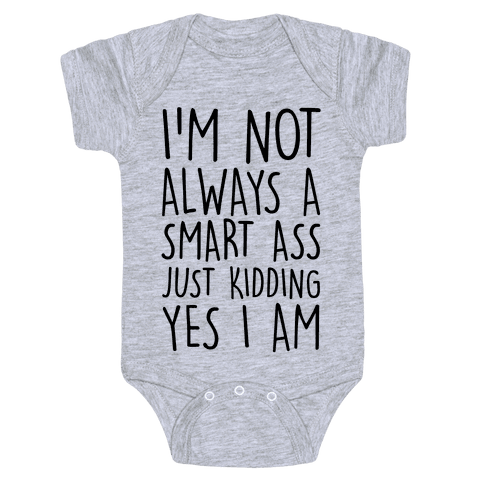 I'm Not Always A Smart Ass Just Kidding Yes I Am Baby Onesy