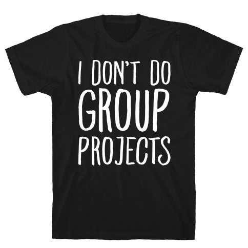 I Don't Do Group Projects White Print Mens T-Shirt