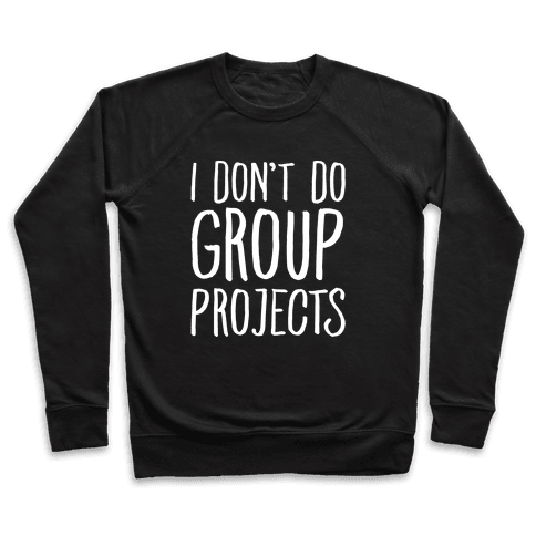 I Don't Do Group Projects White Print Pullover