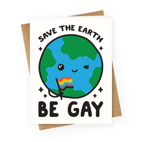 Save The Earth, Be Gay Greeting Card