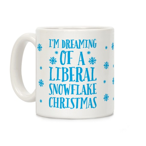 I'm Dreaming Of A Liberal Snowflake Christmas Coffee Mug