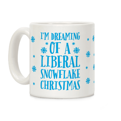 I'm Dreaming Of A Liberal Snowflake Christmas Coffee Mug