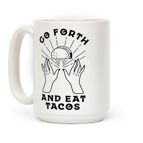 Go Forth and Eat Tacos Coffee Mug