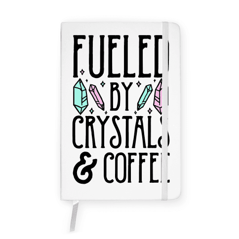Fueled By Crystals & Coffee Notebook