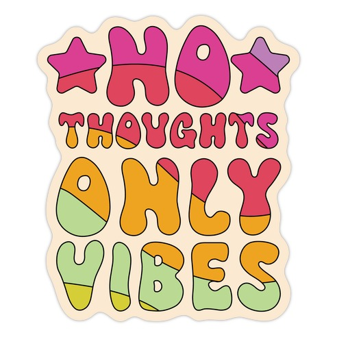 No Thoughts Only Vibes Die Cut Sticker