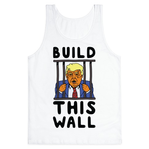 Build This Wall Trump Tank Top