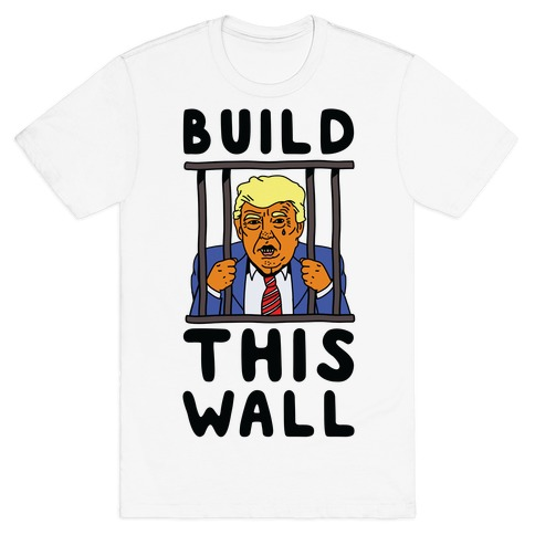 Build This Wall Trump T-Shirt