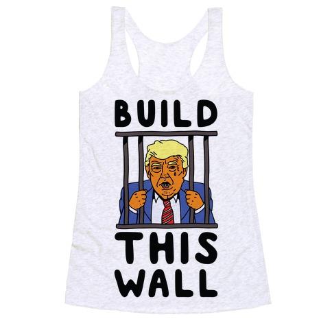 Build This Wall Trump Racerback Tank Top
