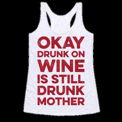 Okay Drunk On Wine Is Still Drunk Mother Racerback Tank Top