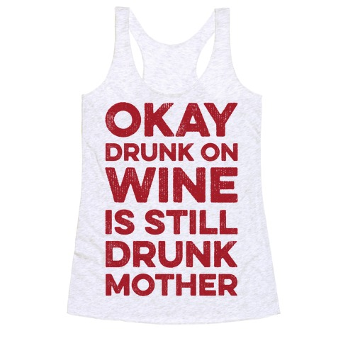 Okay Drunk On Wine Is Still Drunk Mother Racerback Tank Top