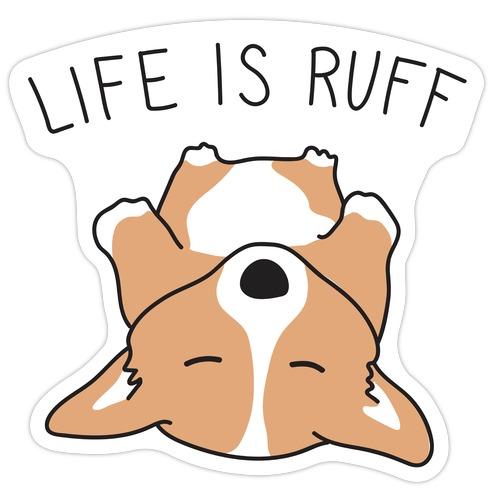 Life Is Ruff Corgi Die Cut Sticker