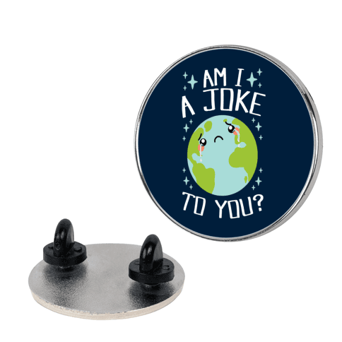 Am I A Joke To You? Pin