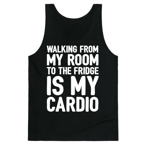 Walking From My Room To The Fridge Is My Cardio White Print Tank Top
