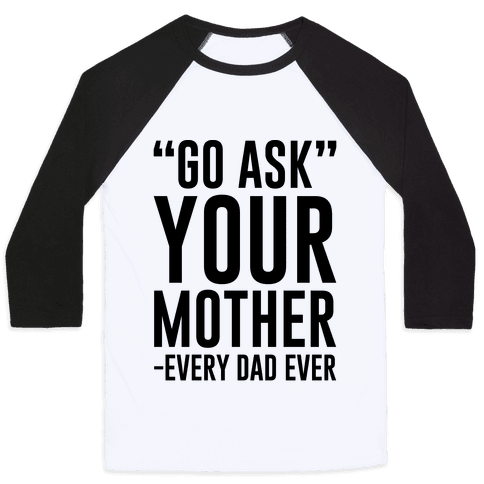 Go Ask Your Mother Baseball Tee
