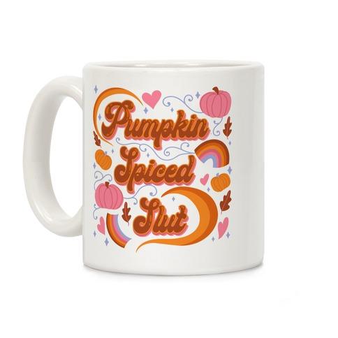 Pumpkin Spiced Slut Coffee Mug