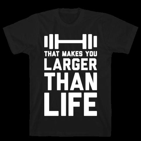 Larger Than Life Mens T-Shirt